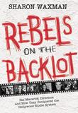 Cover art for REBELS ON THE BACKLOT