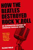 Cover art for HOW THE BEATLES DESTROYED ROCK 'N' ROLL