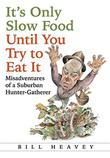 Cover art for IT'S ONLY SLOW FOOD UNTIL YOU TRY TO EAT IT