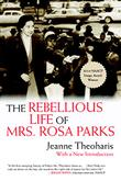Cover art for THE REBELLIOUS LIFE OF MRS. ROSA PARKS