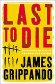 LAST TO DIE by James Grippando