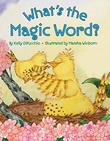 WHAT'S THE MAGIC WORD? by Kelly DiPucchio