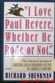 'I LOVE PAUL REVERE, WHETHER HE RODE OR NOT'