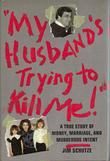 'MY HUSBAND'S TRYING TO KILL ME!'