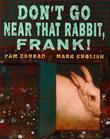 DON'T GO NEAR THAT RABBIT, FRANK!