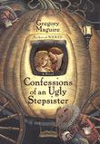 CONFESSIONS OF AN UGLY STEPSISTER by Gregory Maguire