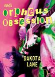 THE ORPHEUS OBSESSION by Dakota Lane
