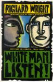 WHITE MAN, LISTEN! by Richard Wright