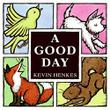 A GOOD DAY by Kevin Henkes