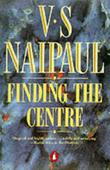 FINDING THE CENTER  by V.S. Naipaul