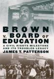 BROWN V. BOARD OF EDUCATION by James T. Patterson