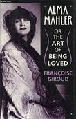 ALMA MAHLER OR THE ART OF BEING LOVED