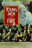 YOUNG MEN AND FIRE by Norman Maclean