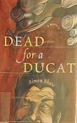 DEAD FOR A DUCAT
