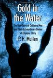 GOLD IN THE WATER by P.H. Mullen