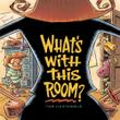 WHAT'S WITH THIS ROOM? by Tom Lichtenheld