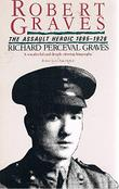 ROBERT GRAVES - THE ASSAULT HEROIC, 1895-1926