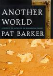 ANOTHER WORLD by Pat Barker