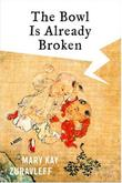 THE BOWL IS ALREADY BROKEN by Mary Kay Zuravleff