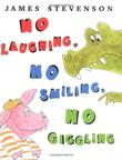 NO LAUGHING, NO SMILING, NO GIGGLING by James Stevenson