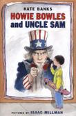 HOWIE BOWLES AND UNCLE SAM by Kate Banks