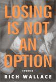 LOSING IS NOT AN OPTION by Rich Wallace