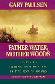 FATHER WATER, MOTHER WOODS by Gary Paulsen