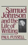 SAMUEL JOHNSON AND THE LIFE OF WRITING by Paul Fussell