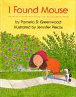 I FOUND MOUSE by Pamela D. Greenwood
