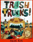 TRASH TRUCKS! by Daniel Kirk
