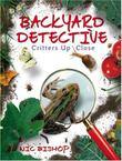 BACKYARD DETECTIVE by Nic Bishop