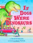 IF DOGS WERE DINOSAURS by David M. Schwartz