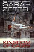 KINGDOM OF CAGES by Sarah Zettel