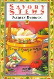 SAVORY STEWS by Jacques Burdick