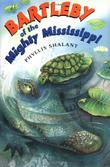 BARTLEBY OF THE MIGHTY MISSISSIPPI by Phyllis Shalant