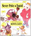 NEVER POKE A SQUID by Denys Cazet