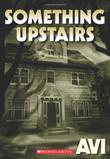 SOMETHING UPSTAIRS by Avi