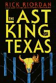 THE LAST KING OF TEXAS by Rick Riordan