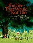 THE TREE THAT WOULD NOT DIE by Ellen Levine