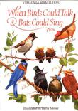 WHEN BIRDS COULD TALK AND BATS COULD SING by Virginia Hamilton
