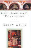 SAINT AUGUSTINE'S CONVERSION by Garry Wills