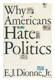WHY AMERICANS HATE POLITICS by E.J. Dionne