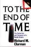 TO THE END OF TIME by Richard M. Clurman