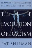 THE EVOLUTION OF RACISM by Pat Shipman