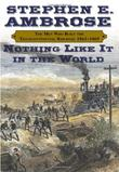 NOTHING LIKE IT IN THE WORLD by Stephen E. Ambrose