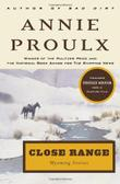 CLOSE RANGE by Annie Proulx