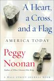 A HEART, A CROSS, AND A FLAG by Peggy Noonan