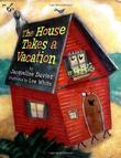 THE HOUSE TAKES A VACATION by Jacqueline Davies