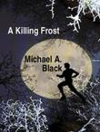 A KILLING FROST by Michael A. Black