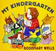 MY KINDERGARTEN by Rosemary Wells